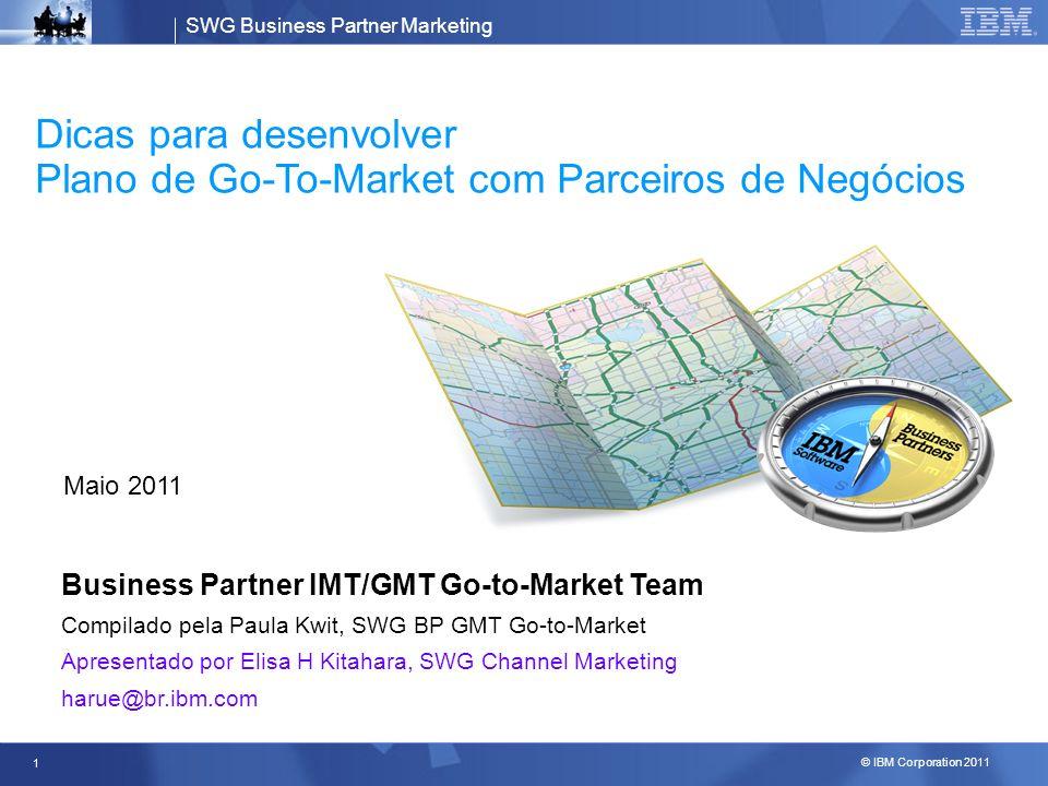 SWG Business Partner Marketing © IBM Corporation 2011 2 Objetivo Considerações: -O foco desse material é na fase de Alocação dos objetivos de negócio do Toolkit do MSM -Pode-se incluir os plays de marketing & vendas -Processo lógico vs.