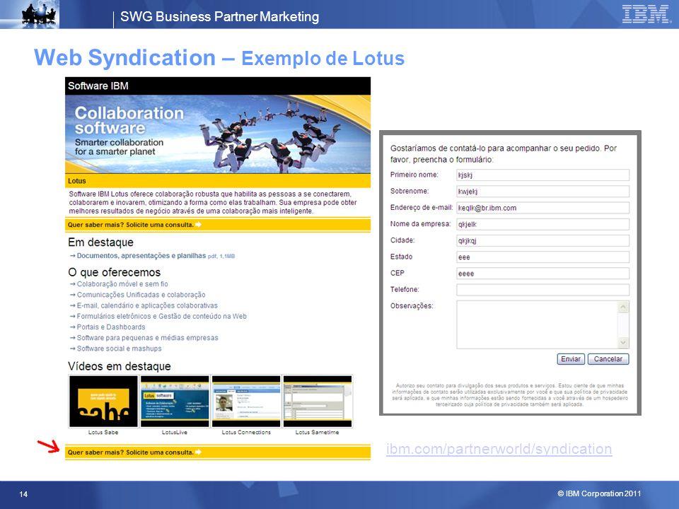 SWG Business Partner Marketing © IBM Corporation 2011 14 Web Syndication – Exemplo de Lotus ibm.com/partnerworld/syndication