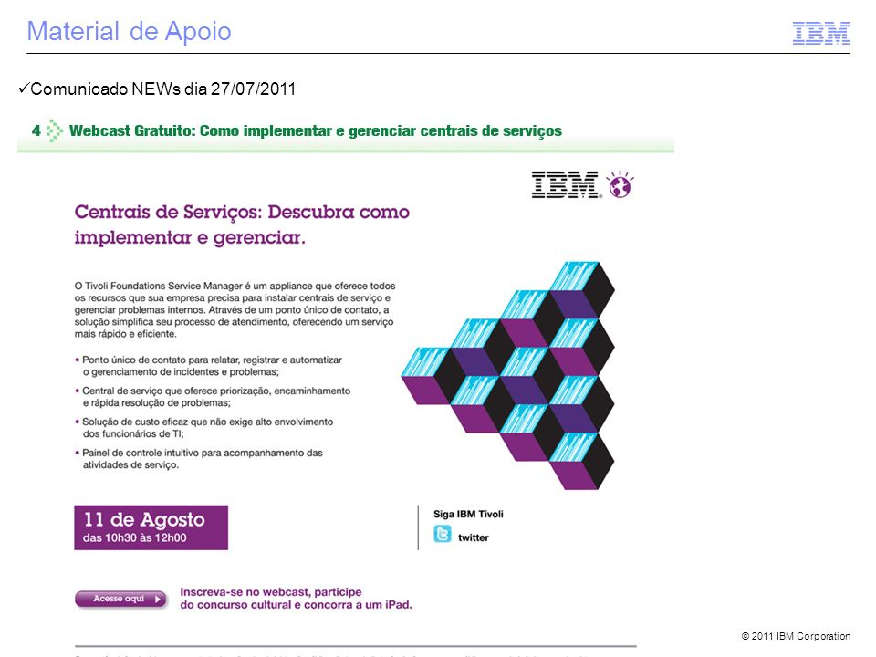 © 2011 IBM Corporation Material de Apoio Comunicado NEWs dia 27/07/2011