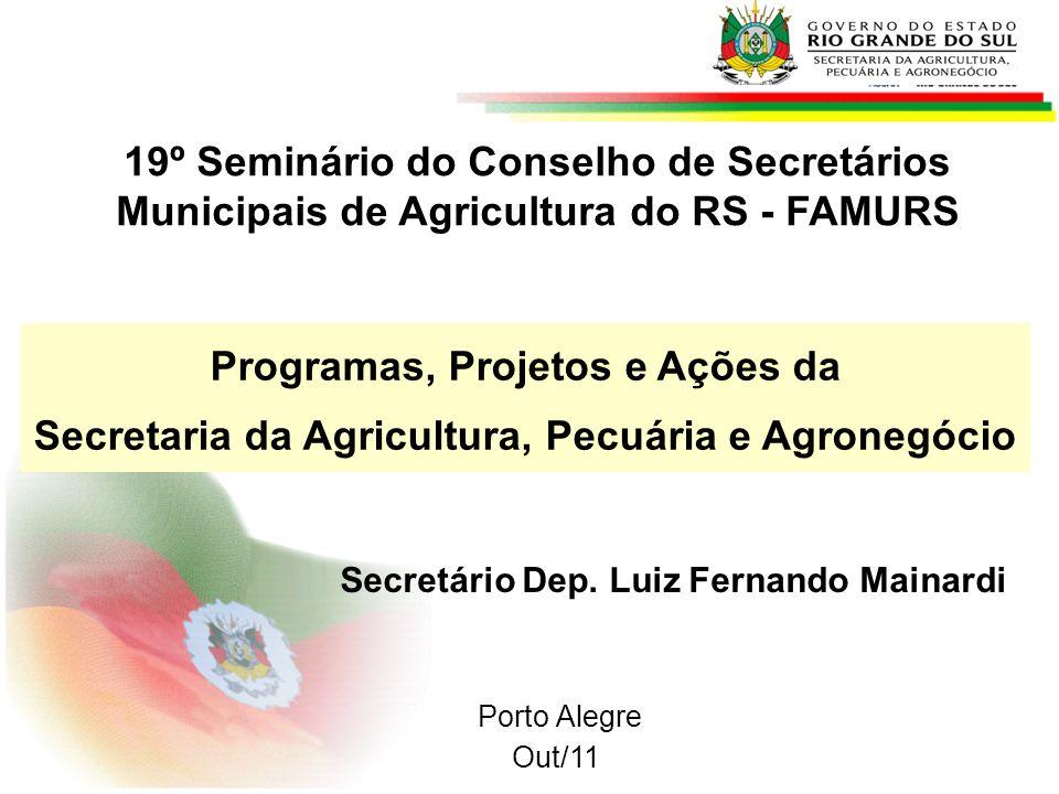 Porto Alegre Out/11 Programas, Projetos e Ações da Secretaria da Agricultura, Pecuária e Agronegócio 19º Seminário do Conselho de Secretários Municipa