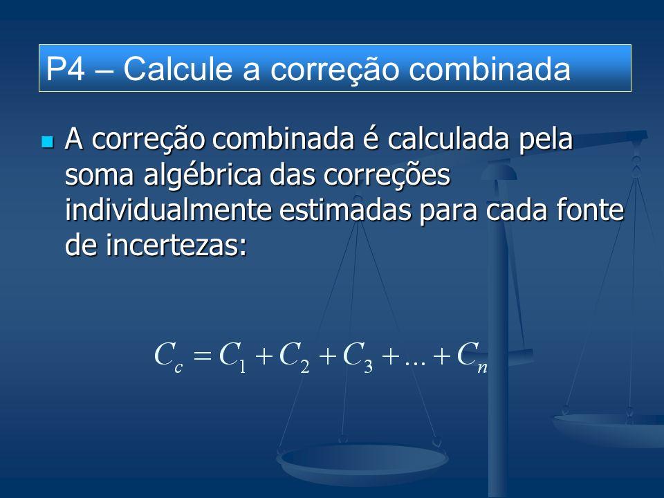 A correção combinada é calculada pela soma algébrica das correções individualmente estimadas para cada fonte de incertezas: A correção combinada é cal