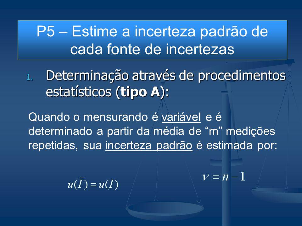 1. Determinação através de procedimentos estatísticos (tipo A): Quando o mensurando é variável e é determinado a partir da média de m medições repetid