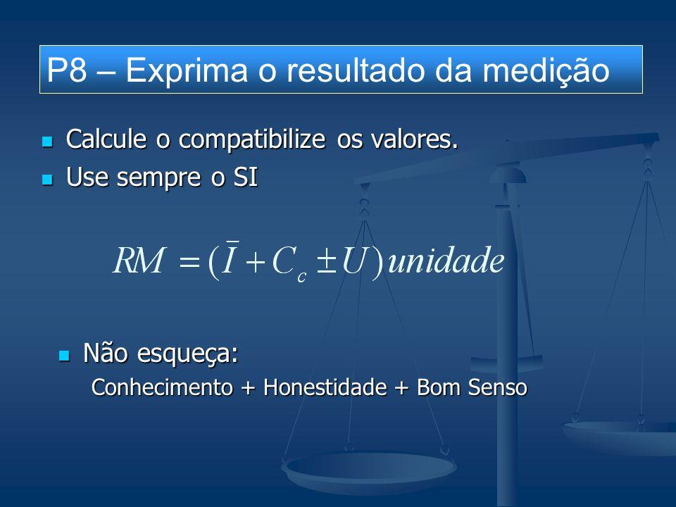 Calcule o compatibilize os valores. Calcule o compatibilize os valores. Use sempre o SI Use sempre o SI P8 – Exprima o resultado da medição Não esqueç