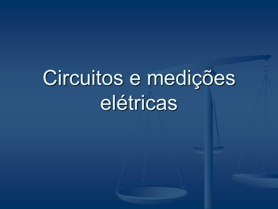 Circuitos e medições elétricas