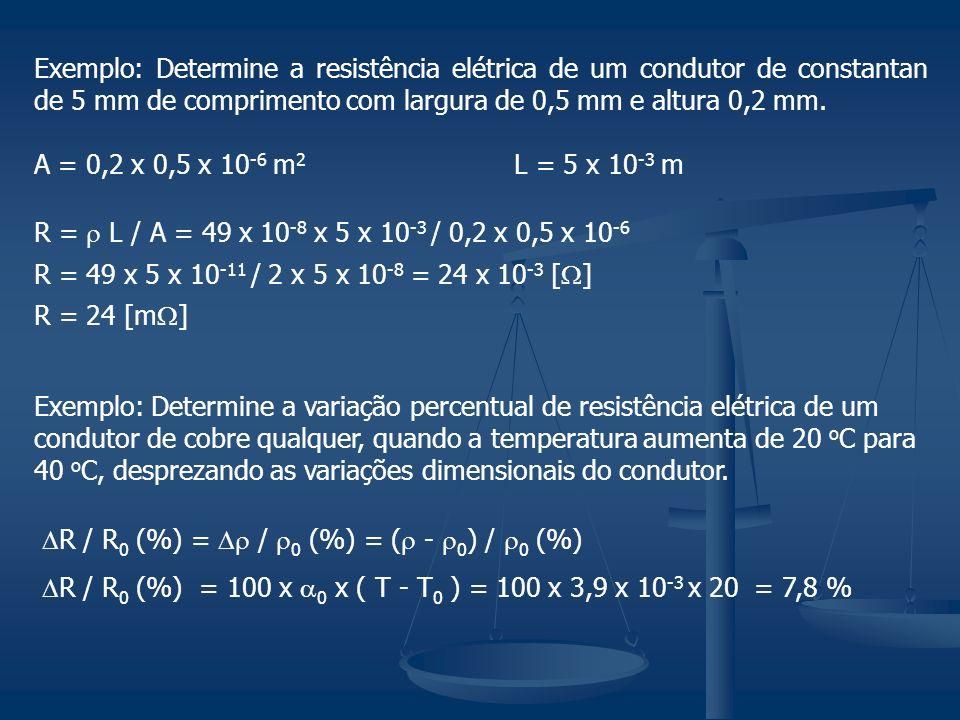 Exemplo: Determine a resistência elétrica de um condutor de constantan de 5 mm de comprimento com largura de 0,5 mm e altura 0,2 mm. A = 0,2 x 0,5 x 1