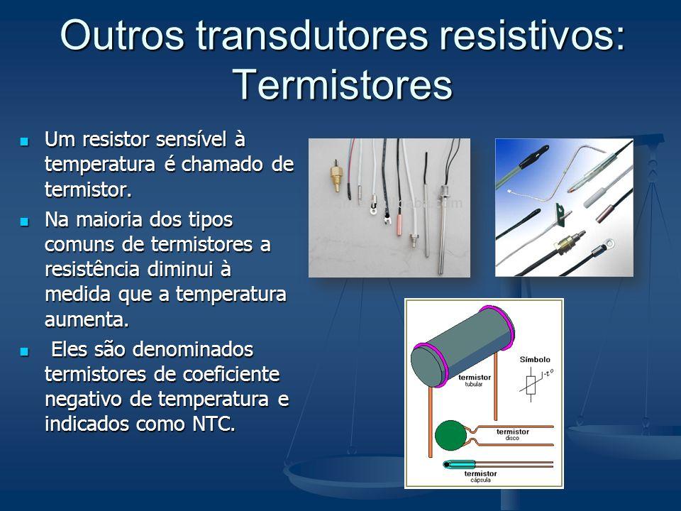 Outros transdutores resistivos: Termistores Um resistor sensível à temperatura é chamado de termistor. Um resistor sensível à temperatura é chamado de