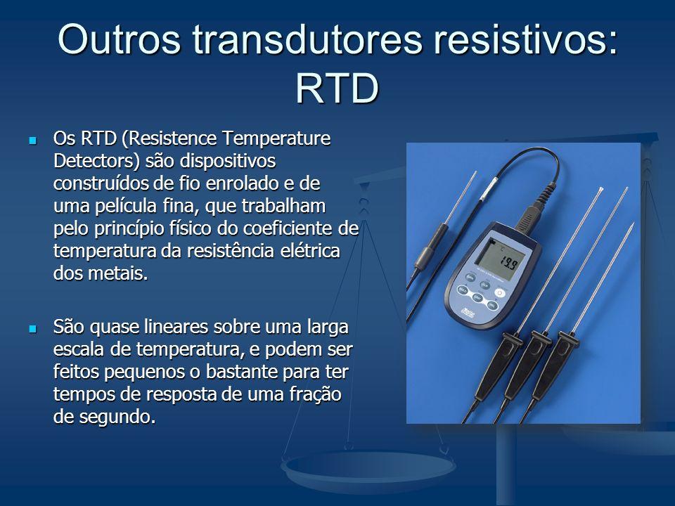 Outros transdutores resistivos: RTD Os RTD (Resistence Temperature Detectors) são dispositivos construídos de fio enrolado e de uma película fina, que