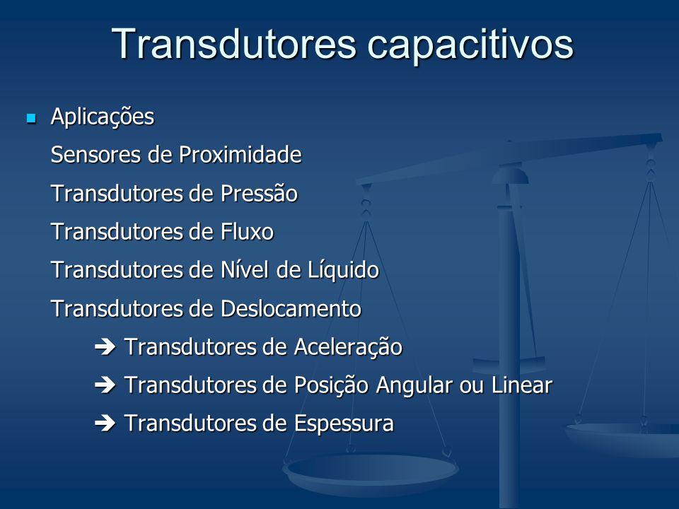 Aplicações Aplicações Sensores de Proximidade Transdutores de Pressão Transdutores de Fluxo Transdutores de Nível de Líquido Transdutores de Deslocame