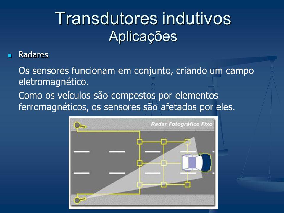 Aplicações Radares Radares Os sensores funcionam em conjunto, criando um campo eletromagnético. Como os veículos são compostos por elementos ferromagn