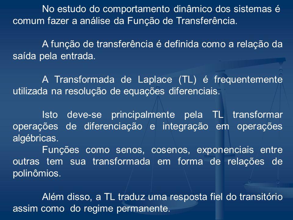 No estudo do comportamento dinâmico dos sistemas é comum fazer a análise da Função de Transferência. A função de transferência é definida como a relaç