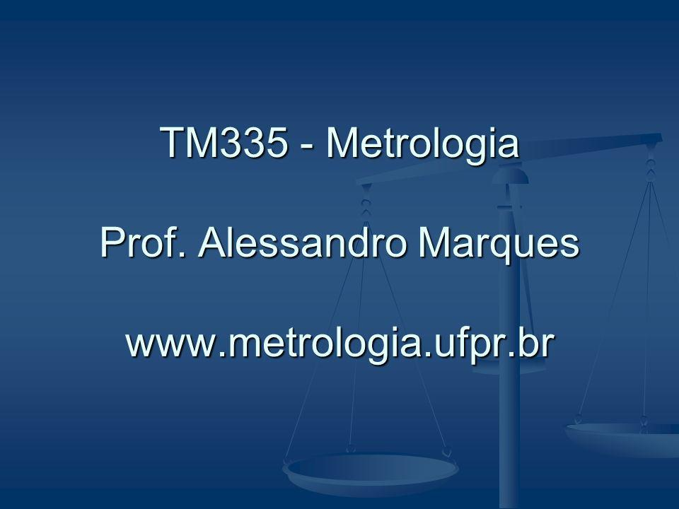 TM335 - Metrologia Prof. Alessandro Marques www.metrologia.ufpr.br
