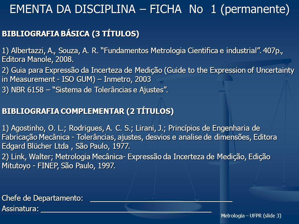 Metrologia – UFPR (slide 3) BIBLIOGRAFIA BÁSICA (3 TÍTULOS) 1) Albertazzi, A., Souza, A.