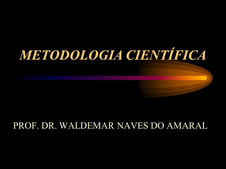 METODOLOGIA CIENTÍFICA PROF. DR. WALDEMAR NAVES DO AMARAL