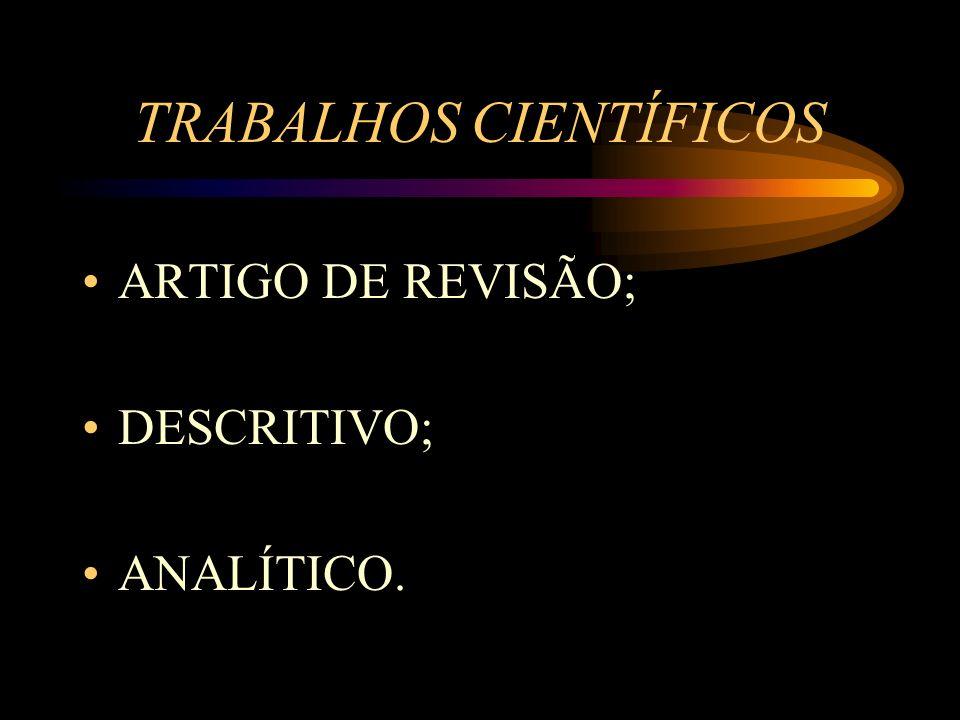TRABALHOS CIENTÍFICOS ARTIGO DE REVISÃO; DESCRITIVO; ANALÍTICO.