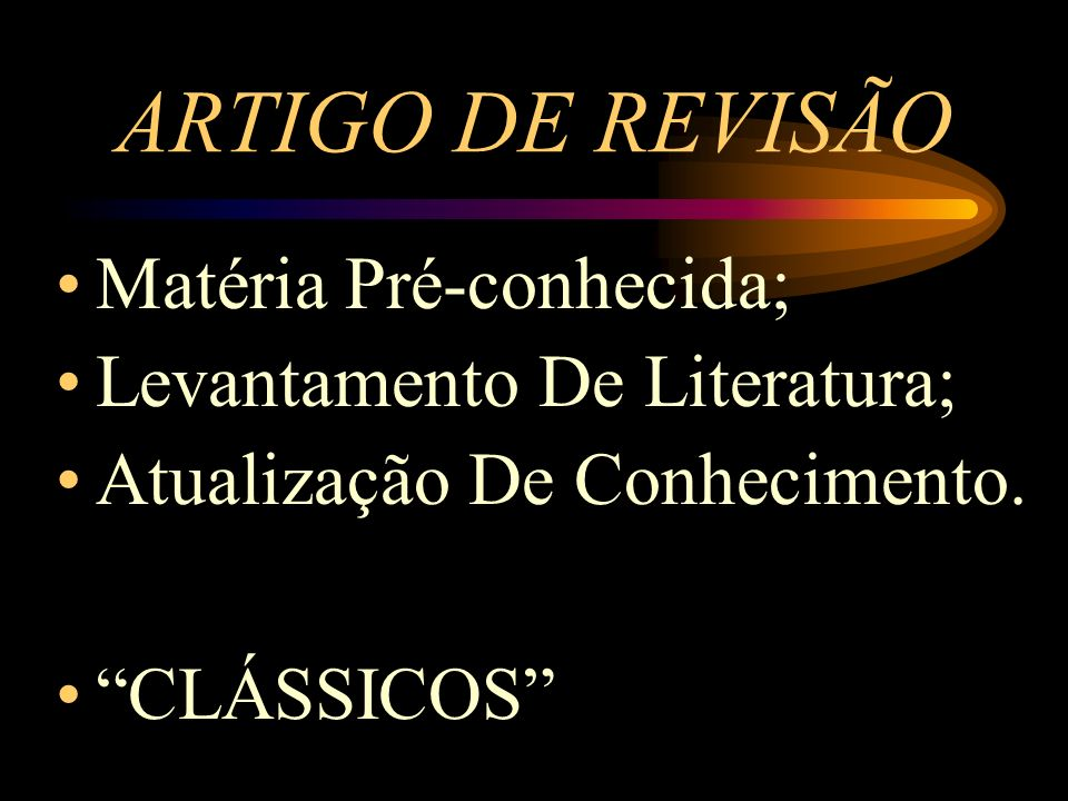 ARTIGO DE REVISÃO Matéria Pré-conhecida; Levantamento De Literatura; Atualização De Conhecimento. CLÁSSICOS