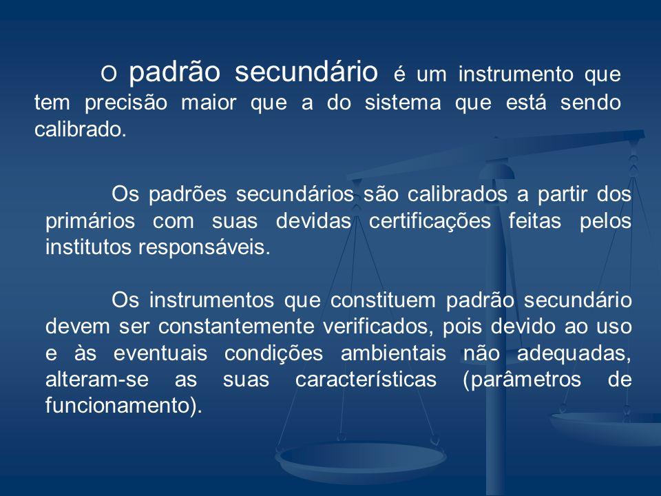 O padrão secundário é um instrumento que tem precisão maior que a do sistema que está sendo calibrado. Os padrões secundários são calibrados a partir