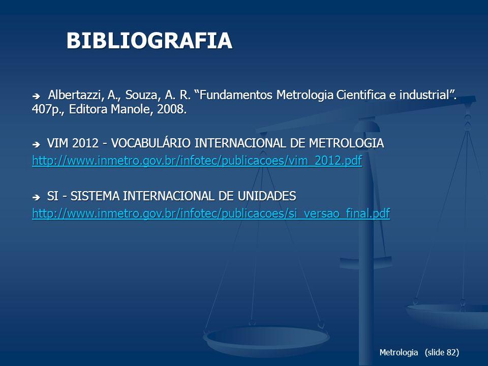Metrologia (slide 82) Albertazzi, A., Souza, A. R. Fundamentos Metrologia Cientifica e industrial. 407p., Editora Manole, 2008. Albertazzi, A., Souza,