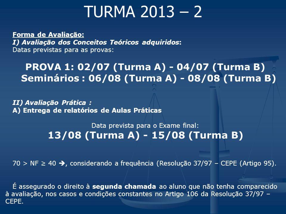 Forma de Avaliação: I) Avaliação dos Conceitos Teóricos adquiridos: Datas previstas para as provas: PROVA 1: 02/07 (Turma A) - 04/07 (Turma B) Seminár