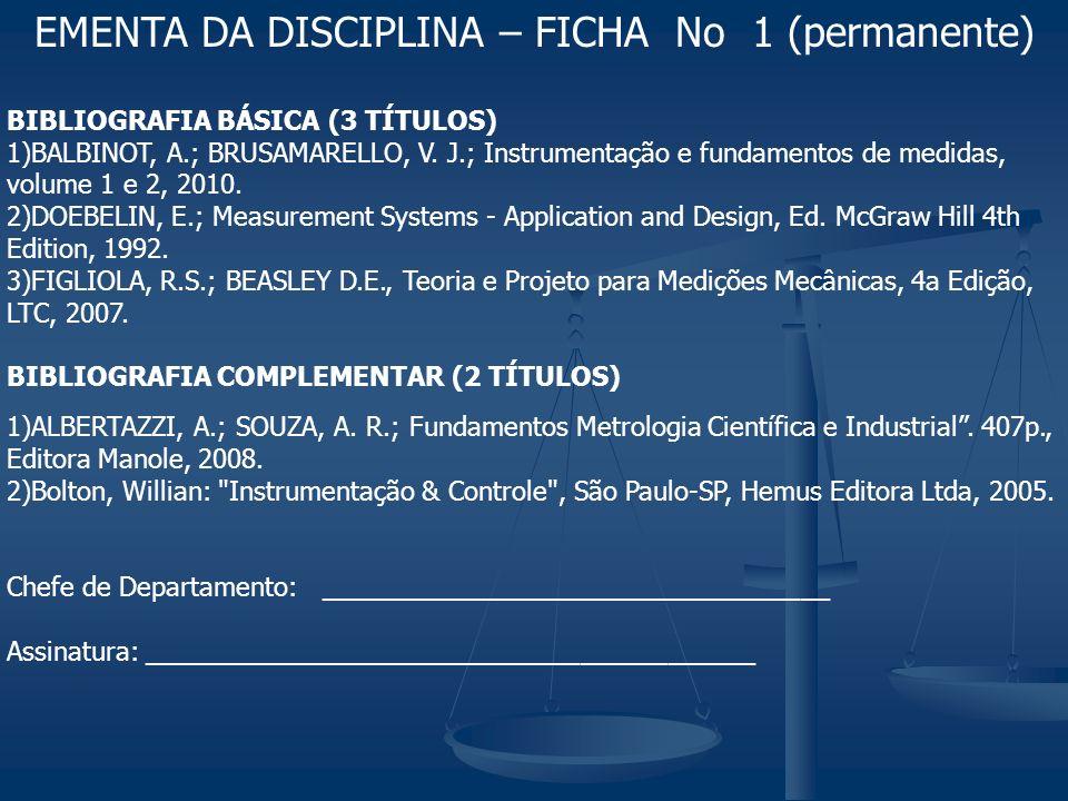 BIBLIOGRAFIA BÁSICA (3 TÍTULOS) 1)BALBINOT, A.; BRUSAMARELLO, V. J.; Instrumentação e fundamentos de medidas, volume 1 e 2, 2010. 2)DOEBELIN, E.; Meas