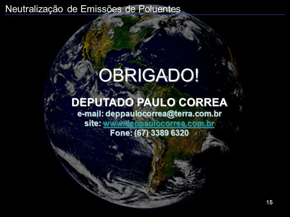 Neutralização de Emissões de Poluentes 15 OBRIGADO! DEPUTADO PAULO CORREA e-mail: deppaulocorrea@terra.com.br site: www.deppaulocorrea.com.br www.depp