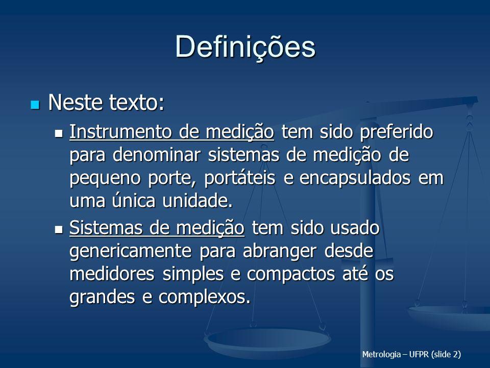 Metrologia – UFPR (slide 2) Definições Neste texto: Neste texto: Instrumento de medição tem sido preferido para denominar sistemas de medição de peque