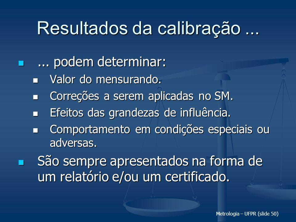 Metrologia – UFPR (slide 50) Resultados da calibração...... podem determinar:... podem determinar: Valor do mensurando. Valor do mensurando. Correções