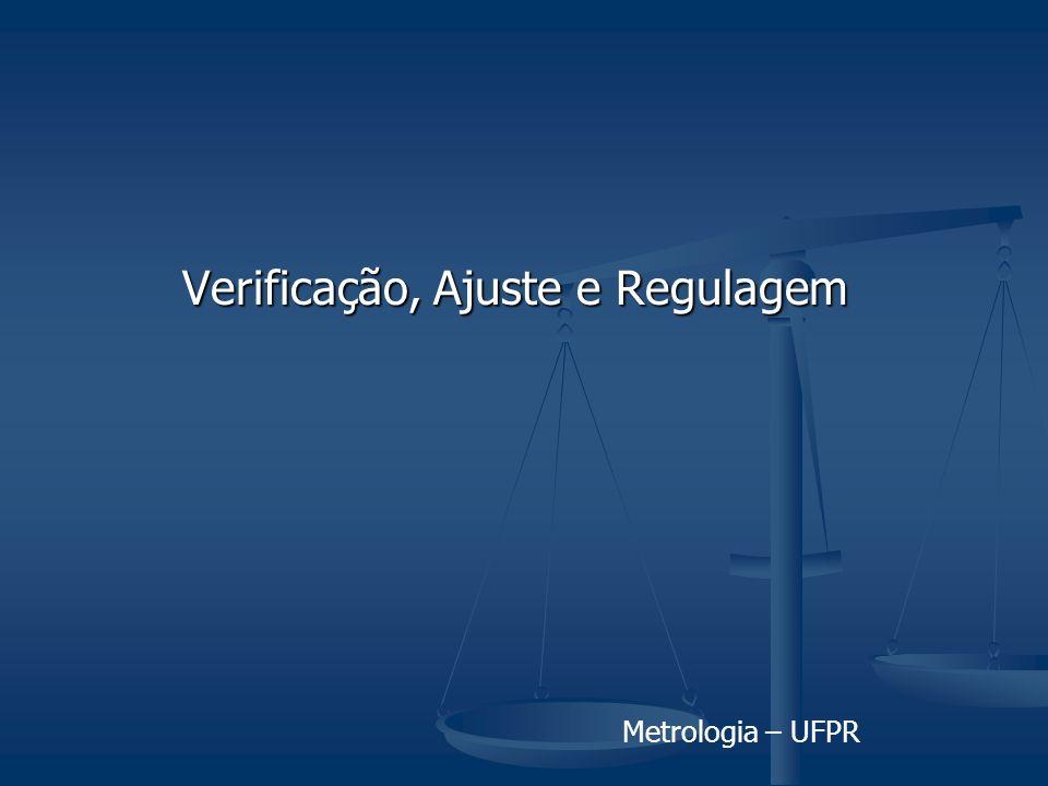 Metrologia – UFPR Verificação, Ajuste e Regulagem