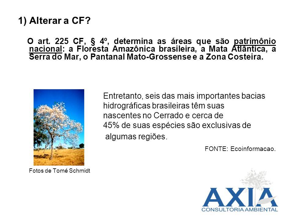 1) Alterar a CF? O art. 225 CF, § 4º, determina as áreas que são patrimônio nacional: a Floresta Amazônica brasileira, a Mata Atlântica, a Serra do Ma