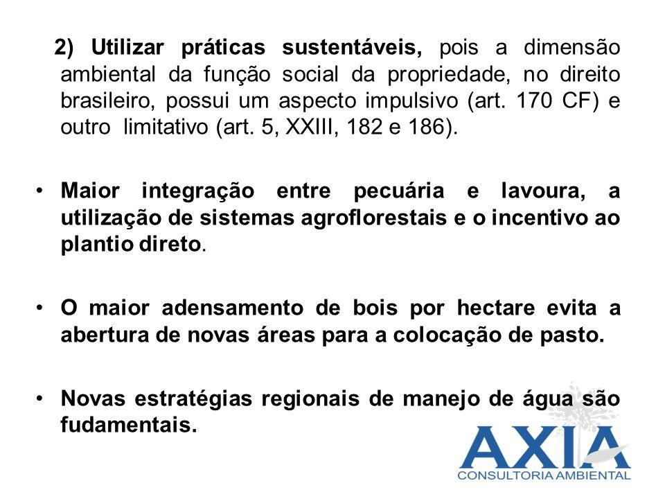 2) Utilizar práticas sustentáveis, pois a dimensão ambiental da função social da propriedade, no direito brasileiro, possui um aspecto impulsivo (art.