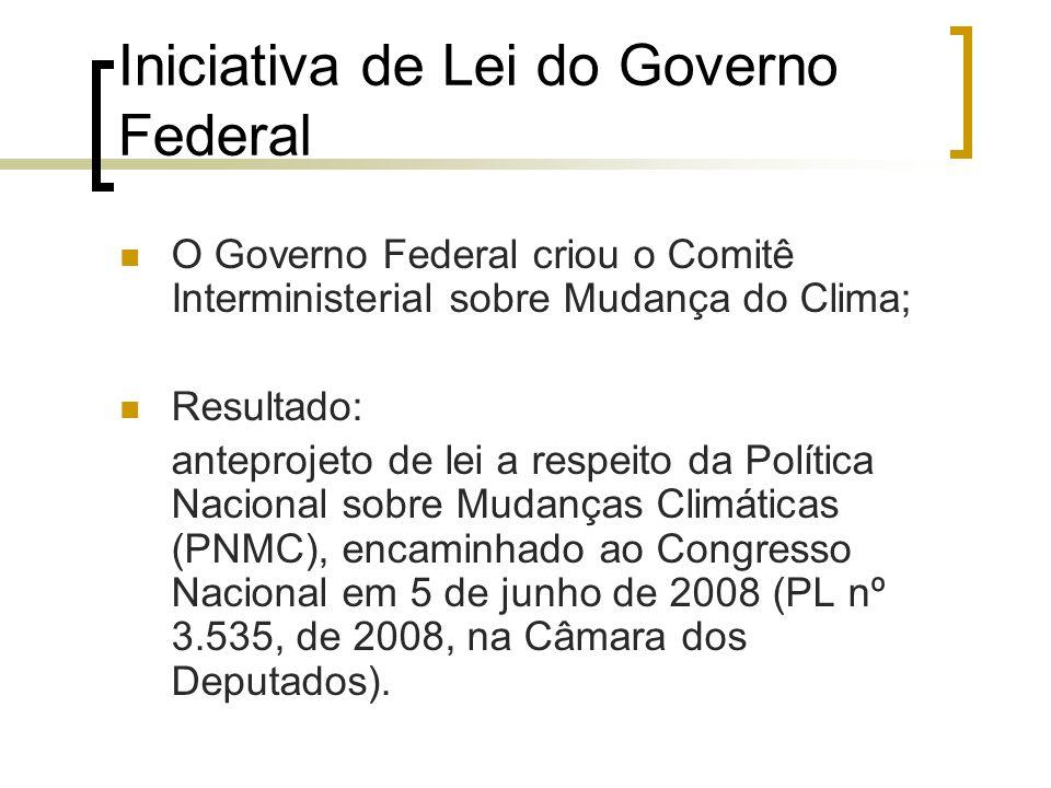 Iniciativa de Lei do Governo Federal O Governo Federal criou o Comitê Interministerial sobre Mudança do Clima; Resultado: anteprojeto de lei a respeit