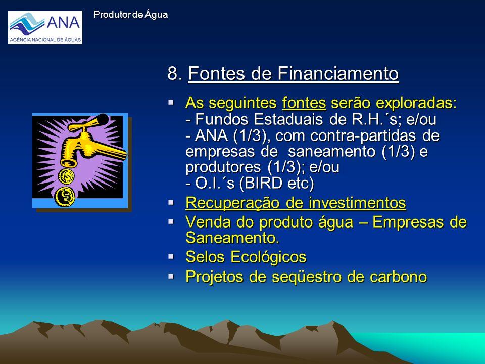 Produtor de Água 8. Fontes de Financiamento As seguintes fontes serão exploradas: As seguintes fontes serão exploradas: - Fundos Estaduais de R.H.´s;