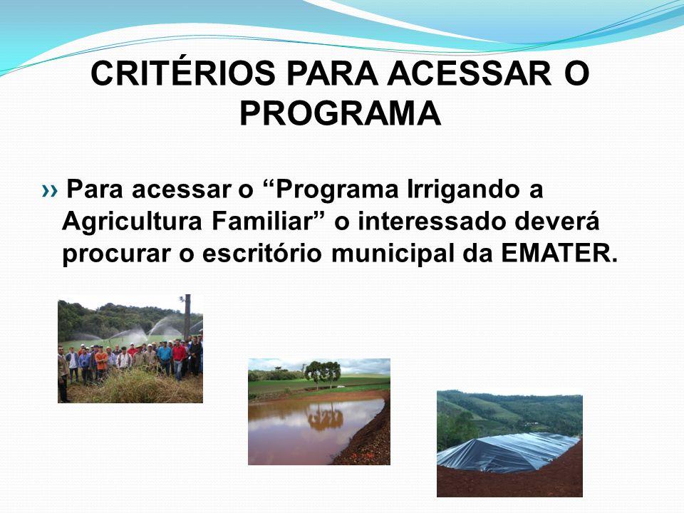 CRITÉRIOS PARA ACESSAR O PROGRAMA Para acessar o Programa Irrigando a Agricultura Familiar o interessado deverá procurar o escritório municipal da EMA