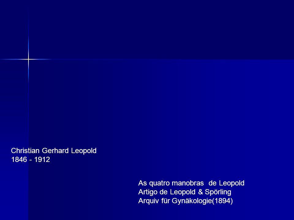 Christian Gerhard Leopold 1846 - 1912 As quatro manobras de Leopold Artigo de Leopold & Spörling Arquiv für Gynäkologie(1894)