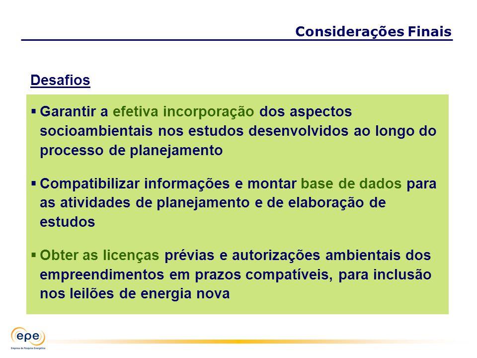 Desafios Garantir a efetiva incorporação dos aspectos socioambientais nos estudos desenvolvidos ao longo do processo de planejamento Compatibilizar in
