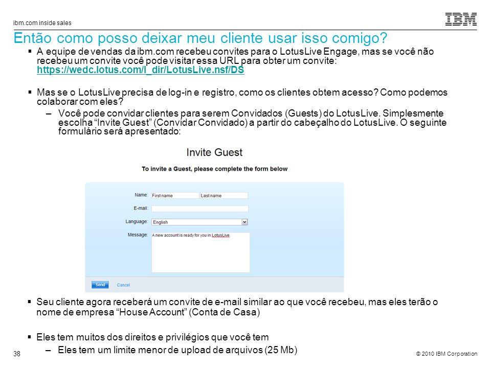© 2010 IBM Corporation ibm.com inside sales 38 Então como posso deixar meu cliente usar isso comigo.