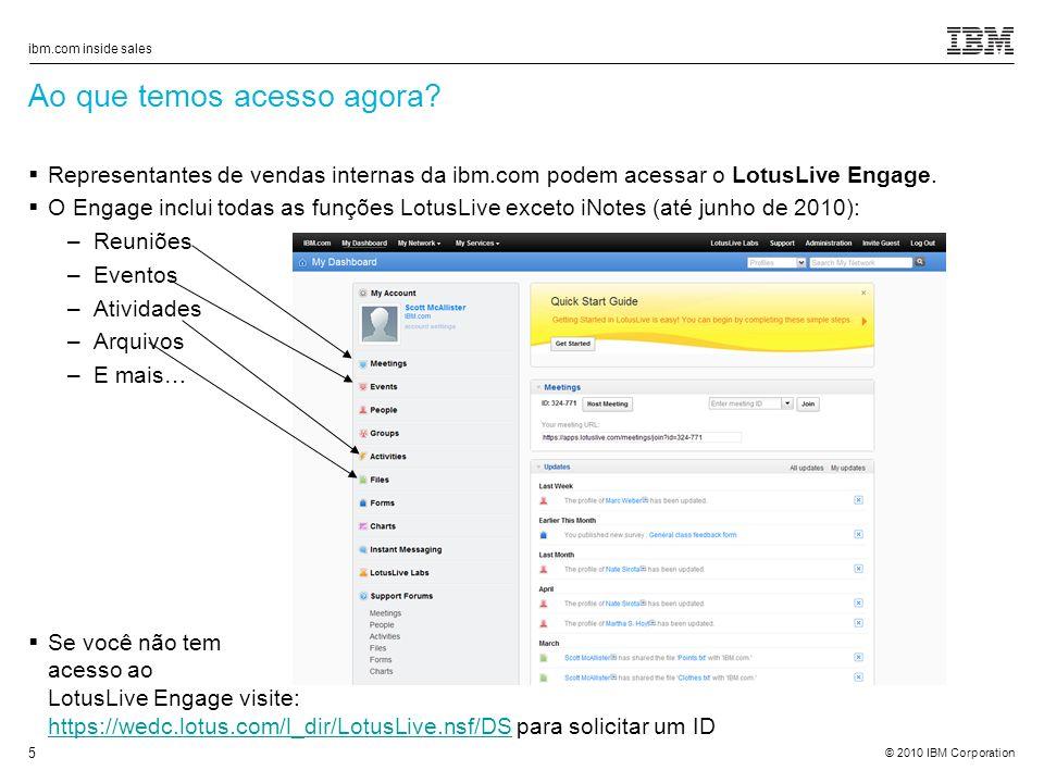 © 2010 IBM Corporation ibm.com inside sales 5 Representantes de vendas internas da ibm.com podem acessar o LotusLive Engage.