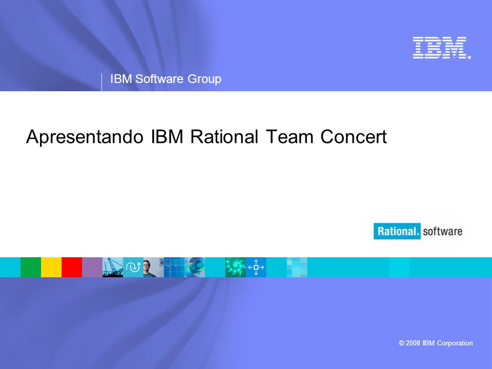 ® IBM Software Group © 2008 IBM Corporation Apresentando IBM Rational Team Concert