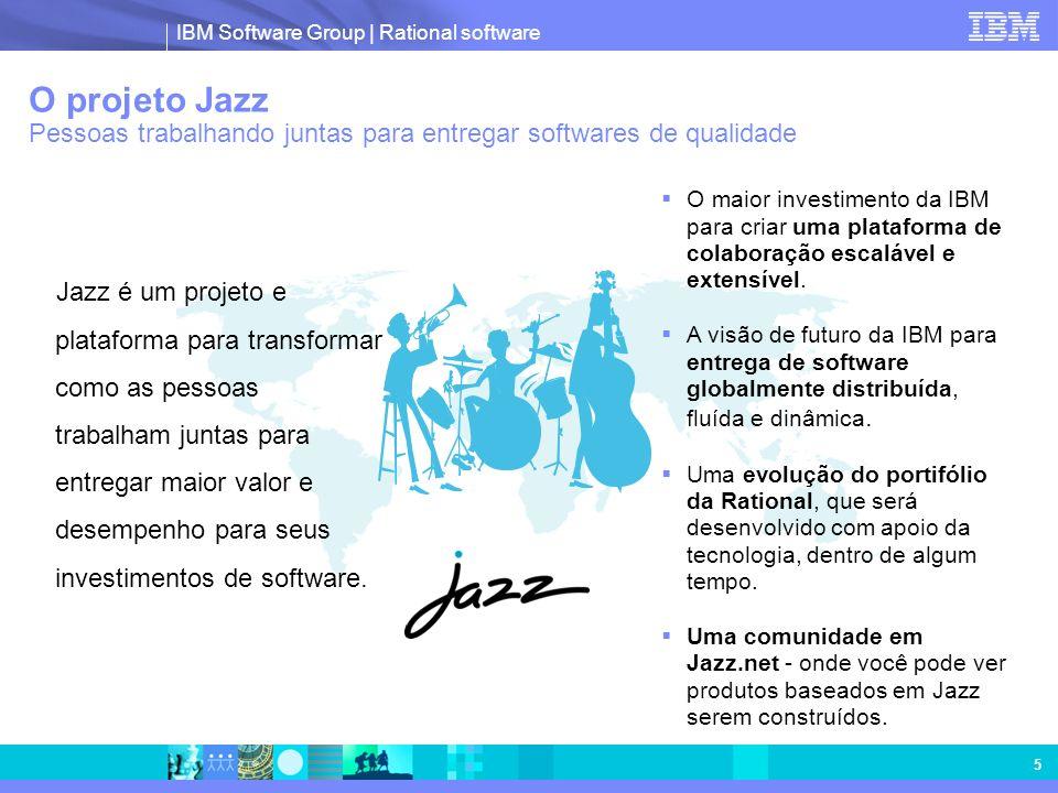 IBM Software Group | Rational software 5 Jazz é um projeto e plataforma para transformar como as pessoas trabalham juntas para entregar maior valor e