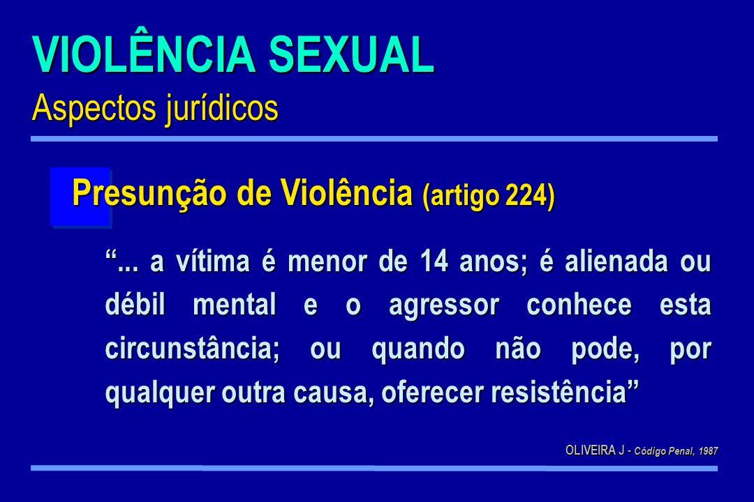 VIOLÊNCIA SEXUAL Aspectos jurídicos... a vítima é menor de 14 anos; é alienada ou débil mental e o agressor conhece esta circunstância; ou quando não