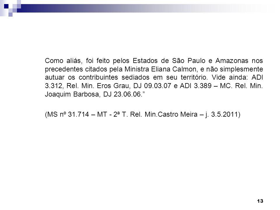 13 Como aliás, foi feito pelos Estados de São Paulo e Amazonas nos precedentes citados pela Ministra Eliana Calmon, e não simplesmente autuar os contr