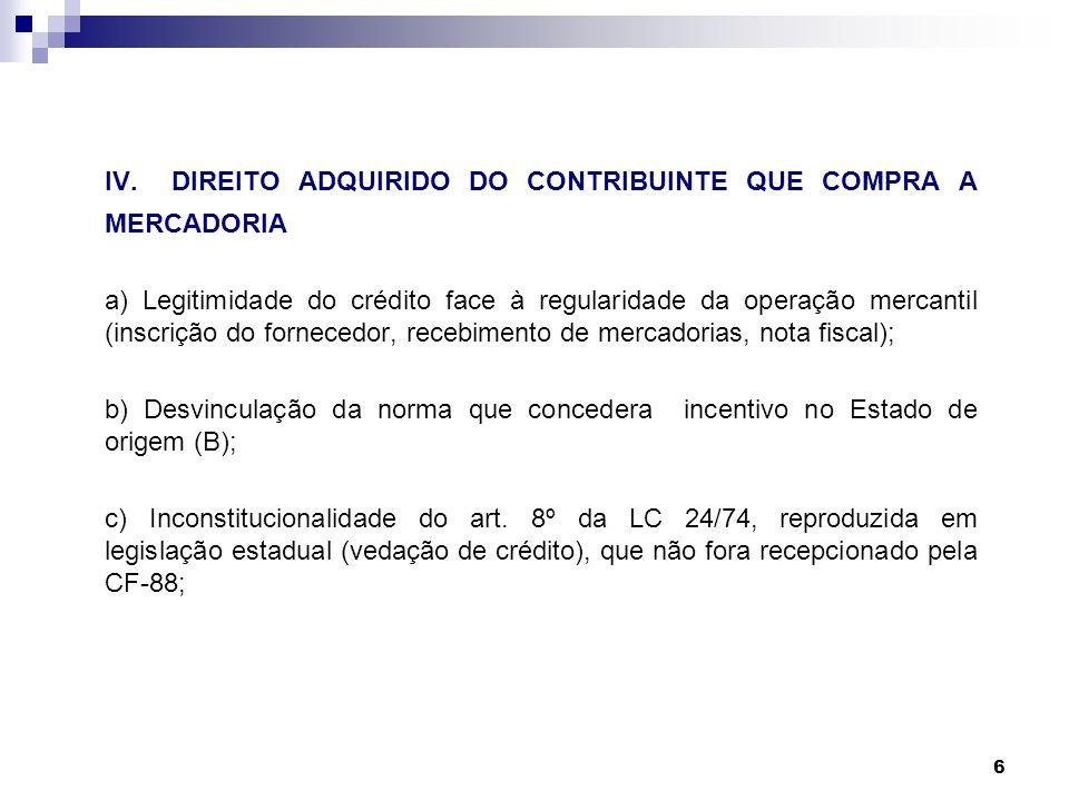 6 IV.DIREITO ADQUIRIDO DO CONTRIBUINTE QUE COMPRA A MERCADORIA a) Legitimidade do crédito face à regularidade da operação mercantil (inscrição do forn