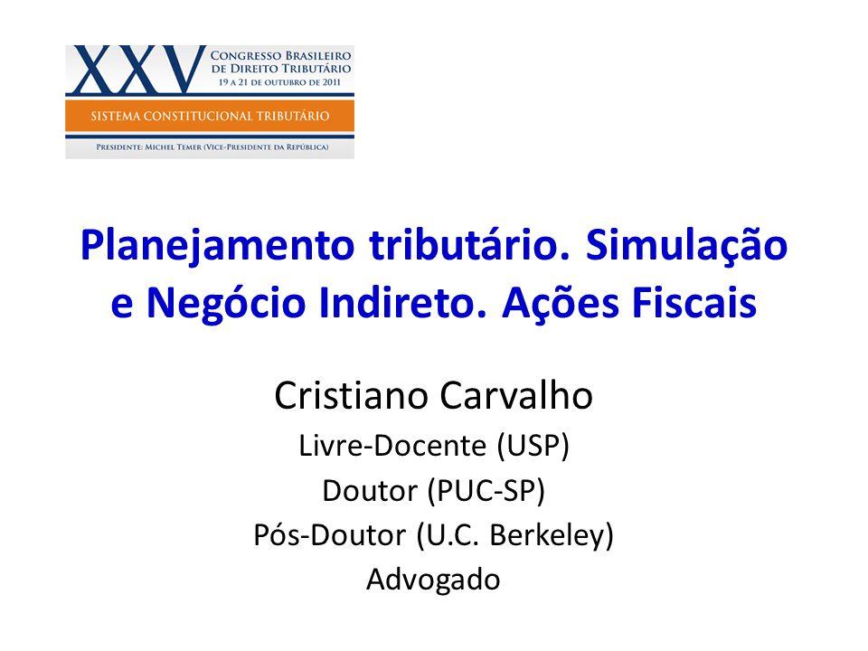 Planejamento tributário. Simulação e Negócio Indireto. Ações Fiscais Cristiano Carvalho Livre-Docente (USP) Doutor (PUC-SP) Pós-Doutor (U.C. Berkeley)