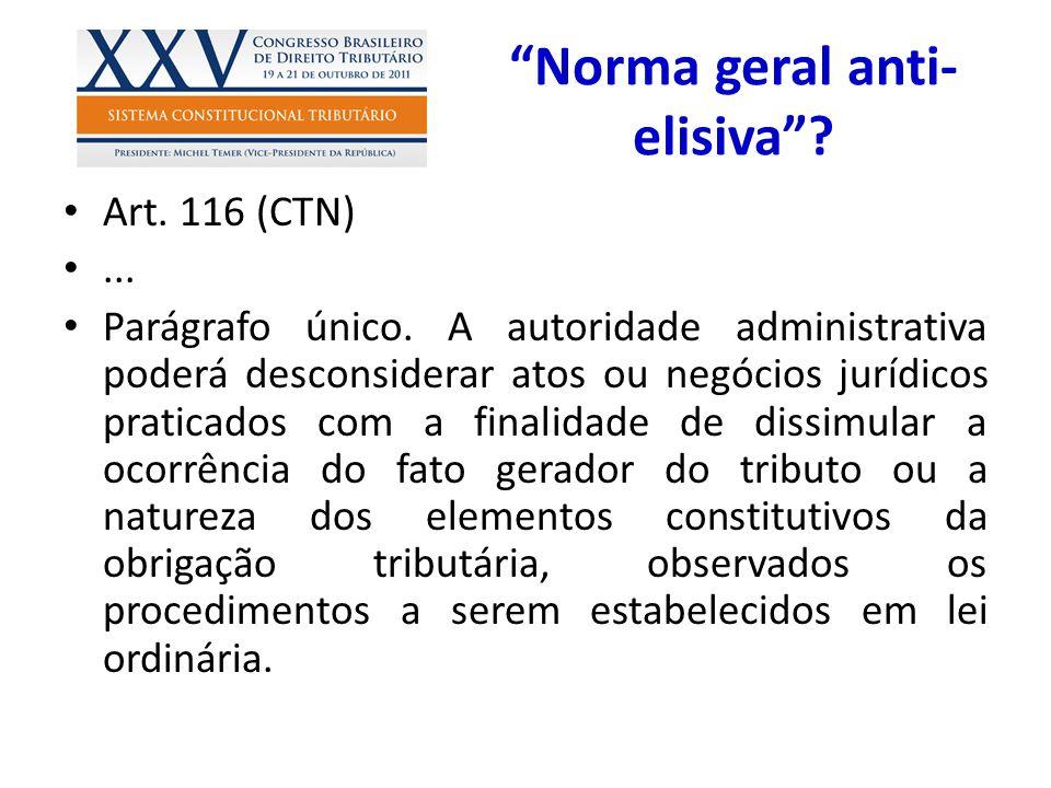 Norma geral anti- elisiva? Art. 116 (CTN)... Parágrafo único. A autoridade administrativa poderá desconsiderar atos ou negócios jurídicos praticados c