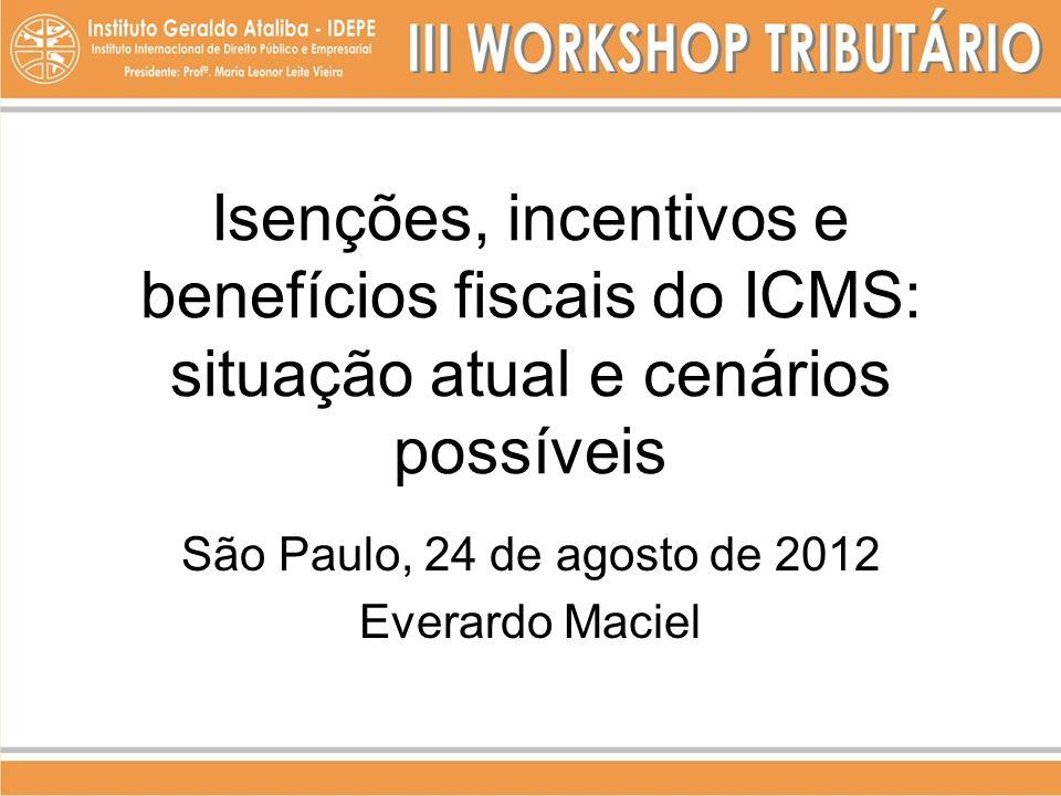 Isenções, incentivos e benefícios fiscais do ICMS: situação atual e cenários possíveis São Paulo, 24 de agosto de 2012 Everardo Maciel