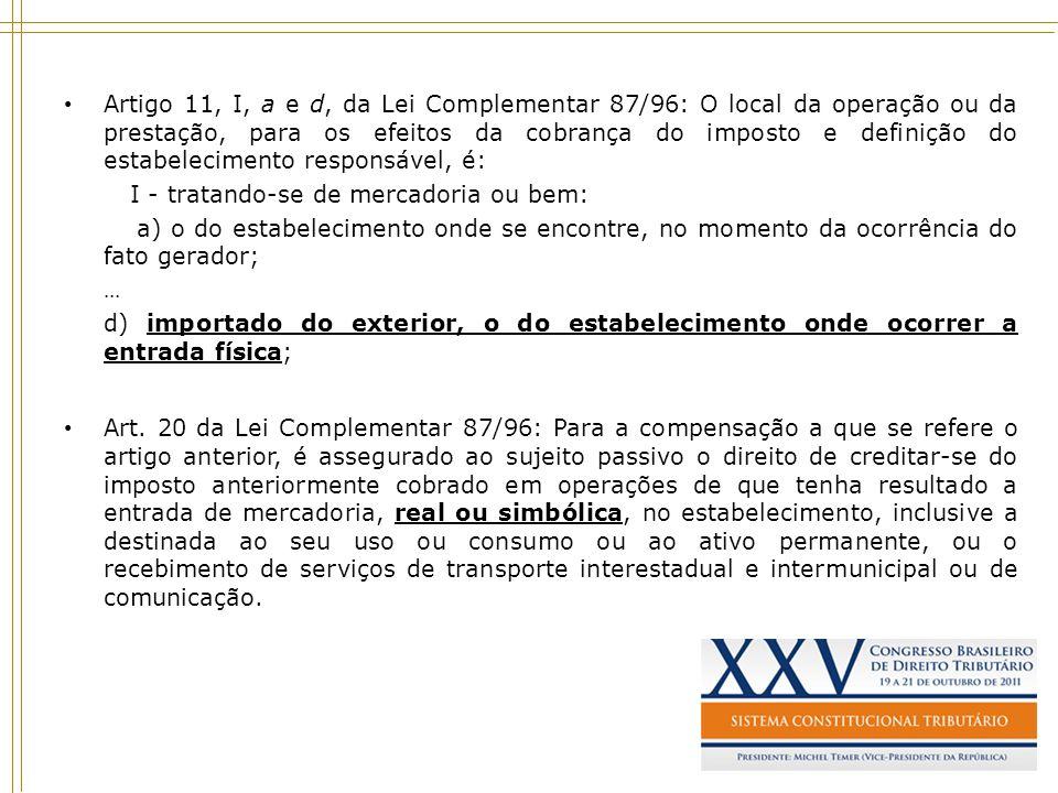 Artigo 11, I, a e d, da Lei Complementar 87/96: O local da operação ou da prestação, para os efeitos da cobrança do imposto e definição do estabelecim