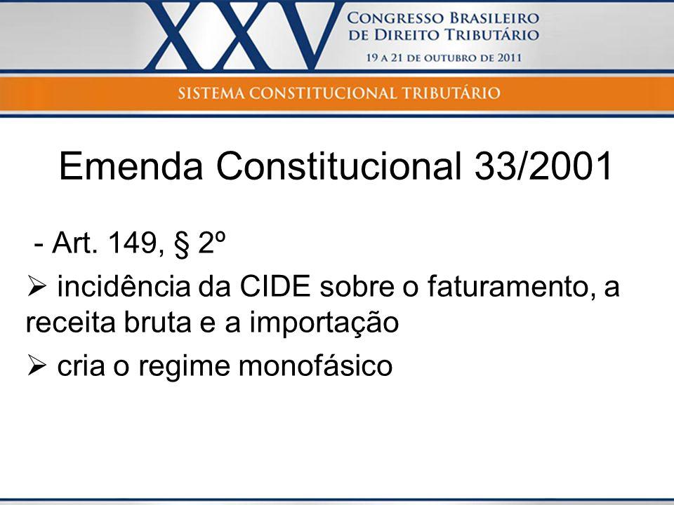 Emenda Constitucional 33/2001 - Art. 149, § 2º incidência da CIDE sobre o faturamento, a receita bruta e a importação cria o regime monofásico