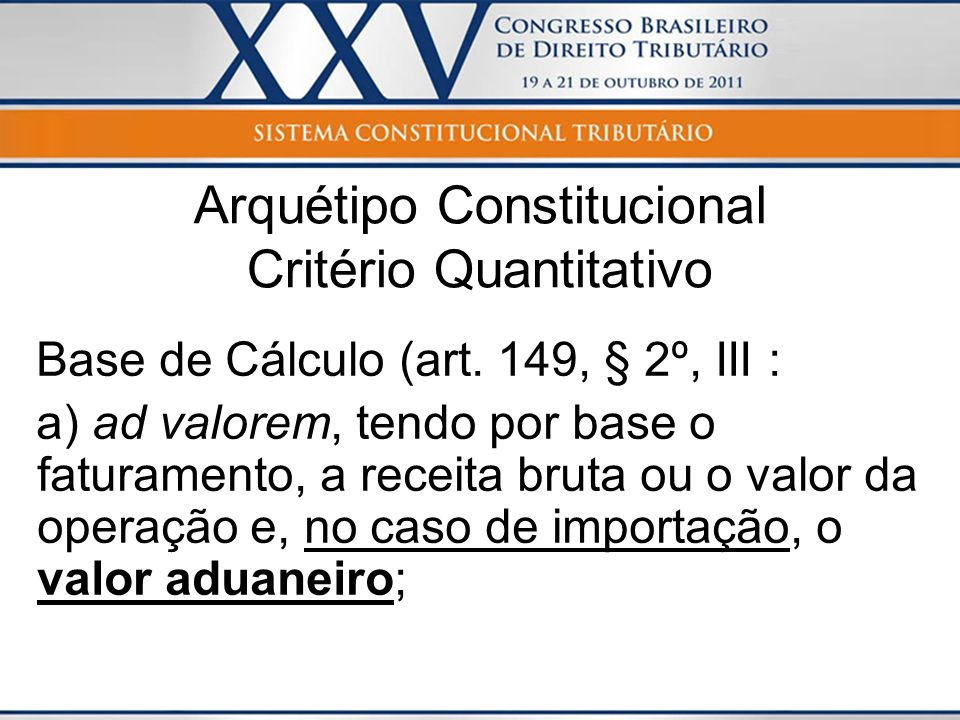 Base de Cálculo (art. 149, § 2º, III : a) ad valorem, tendo por base o faturamento, a receita bruta ou o valor da operação e, no caso de importação, o