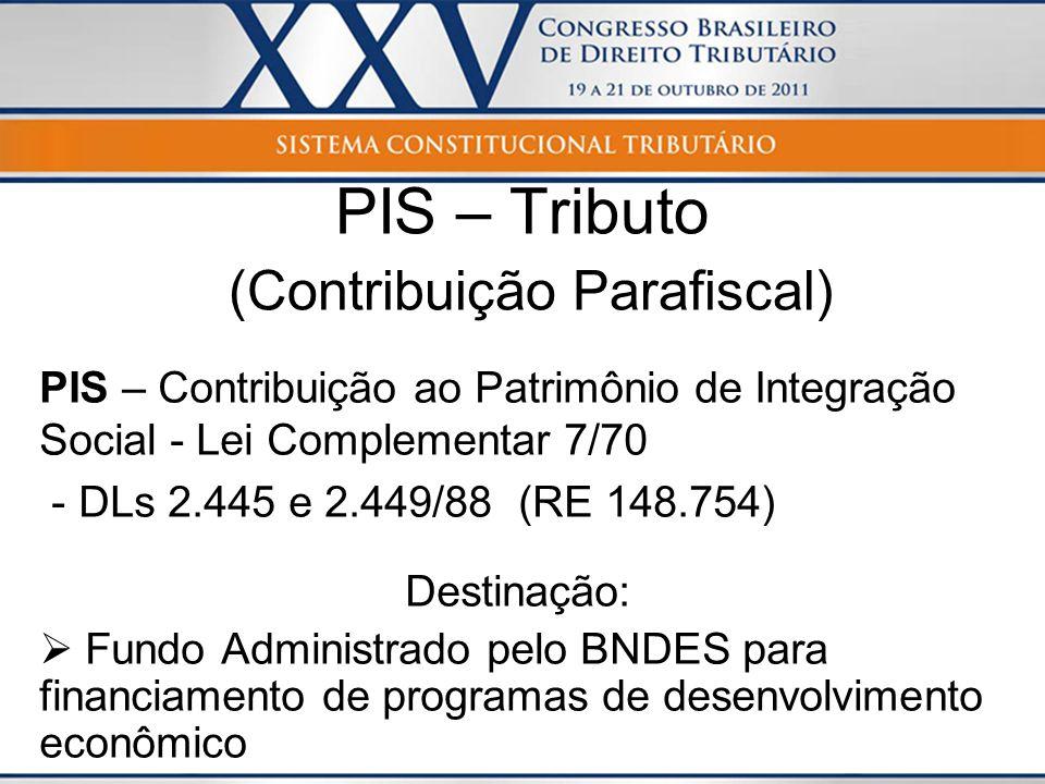 PIS – Tributo (Contribuição Parafiscal) PIS – Contribuição ao Patrimônio de Integração Social - Lei Complementar 7/70 - DLs 2.445 e 2.449/88 (RE 148.7