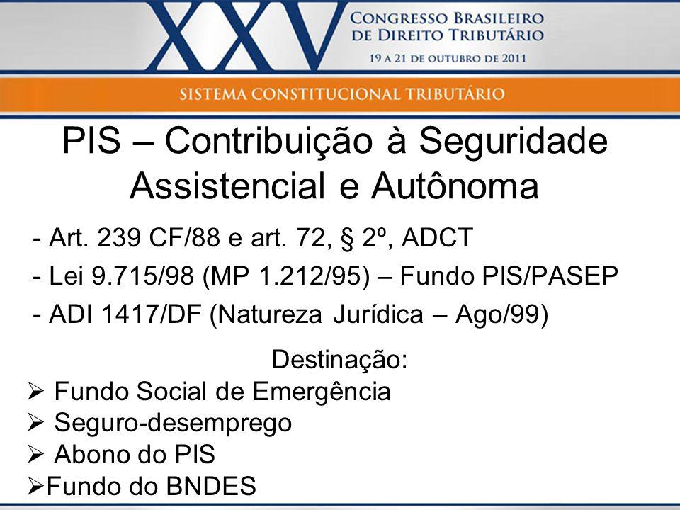 PIS – Contribuição à Seguridade Assistencial e Autônoma - Art. 239 CF/88 e art. 72, § 2º, ADCT - Lei 9.715/98 (MP 1.212/95) – Fundo PIS/PASEP - ADI 14