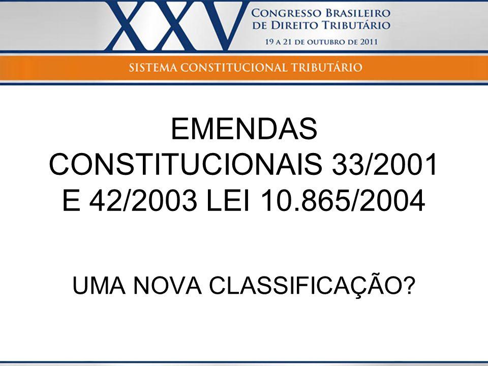 EMENDAS CONSTITUCIONAIS 33/2001 E 42/2003 LEI 10.865/2004 UMA NOVA CLASSIFICAÇÃO?